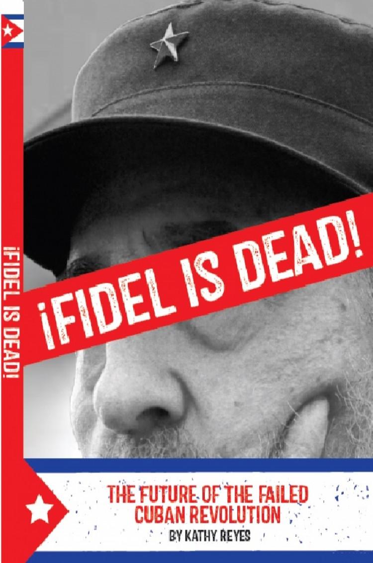 ¡Fidel is Dead!
